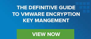 Definitive Guide to VMware Encryption & Key Management