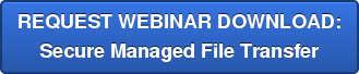 REQUEST WEBINAR DOWNLOAD: Secure Managed File Transfer